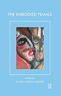 The Embodied Female (Psychoanalysis and Women Series)