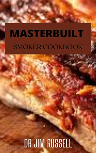 MASTERBUILT SMOKER COOKBOOK: The Exquisite Guide To Delicious Masterbuilt Smoker Recipes (English Edition)