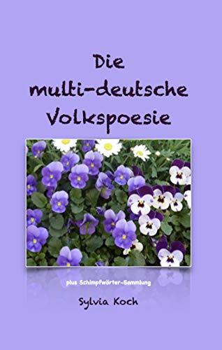 Die multi-deutsche Volkspoesie: plus Schimpfwörter-Sammlung