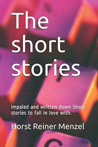 The short stories: Impaled and written down Short stories to fall in love with.