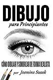 Dibujo Para Principiantes: Cómo Dibujar y Sombrear de Forma Realista...