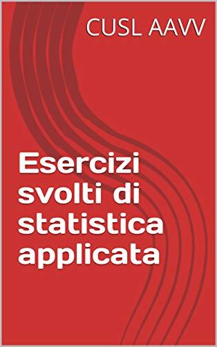 Esercizi svolti di statistica applicata