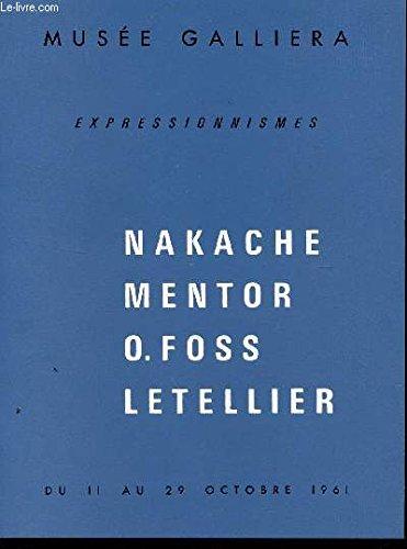 EXPRESSIONNISMES : NAKACHE - MENTOR - O. FOSS - LETELLIER / EXPOSITION AU LUSEE GALLIERA DU 11 AU 29 OCTOBRE 1961.