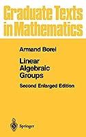 Linear Algebraic Groups (Graduate Texts in Mathematics)