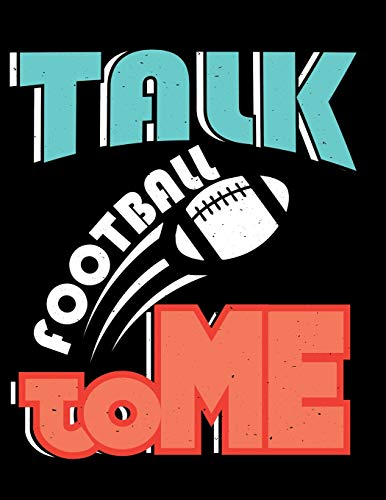 Talk Football To Me: Notebook, Journal, Diary Or Sketchbook With Lined Paper
