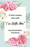 """A wise woman once said """"I m outta here"""" Guangzhou Travel Journal: Travel Planner, Includes To-Do Before Leaving, Categorized Packing List, Spending and Journaling for Experiences"""