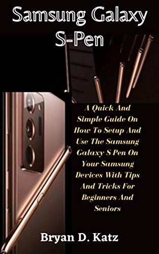 SAMSUNG GALAXY S-PEN: A Quick And Simple Guide On How To Setup And Use The Samsung Galaxy S Pen On Your Samsung Devices With Tips And Tricks For Beginners And Seniors (English Edition)