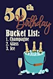 50th Birthday Bucket list 1. Champagne 2. Glass 3. Ice: Funny Personalized Gag Birthday Journal Notebook Gift For Anybody