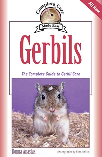 Gerbils: The Complete Guide to Gerbil Care (CompanionHouse Books) Fun Facts, Choosing a Pet, Emergency First Aid, Activities and Tricks, Training Techniques, Diet, and More (Complete Care Made Easy)