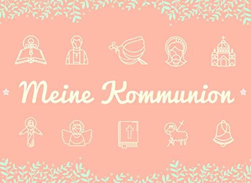 Meine Kommunion: Gästebuch, Erinnerungsalbum und Fotoalbum zur Erstkommunion für Mädchen | 108...