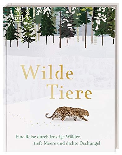 Wilde Tiere: Eine Reise durch frostige Wälder, tiefe Meere und dichte Dschungel