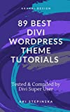 89 BEST DIVI WORDPRESS THEME TUTORIALS: These Elegant Themes Tutorials Will Make You a Divi Expert (English Edition)