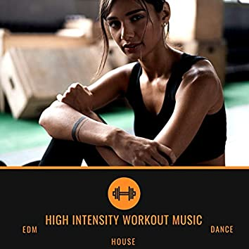 High Intensity Workout Music: EDM, House & Dance Music for Powerful Home Training