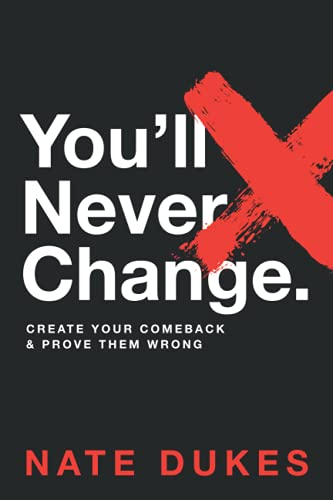 You'll Never Change: Create your comeback and prove them wrong.
