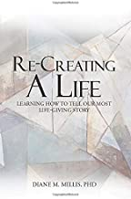 Re-Creating a Life: Learning How to Tell Our Most Life-Giving Story
