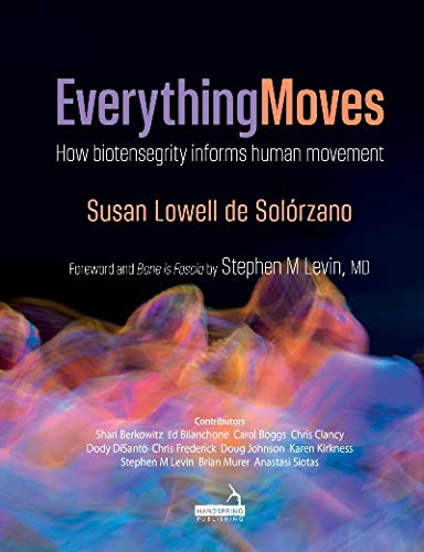 Everything Moves: How biotensegrity informs human movement (English Edition)
