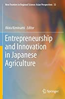 Entrepreneurship and Innovation in Japanese Agriculture (New Frontiers in Regional Science: Asian Perspectives (32))
