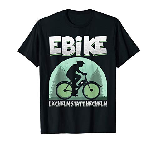 Lächeln Statt Hecheln eBike Pedelec eMTB Radfahrer Fahrrad T-Shirt
