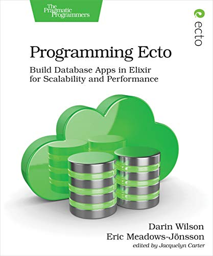 Programming Ecto: Build Database Apps in Elixir for Scalability and Performance (English Edition)