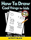 How to Draw Cool Things for Kids Ages 8-12, Workbook, Simple Step by Step: Cute Staff, 5 Minute Learn to Drawing, Improve your Skills, Easy and Fun