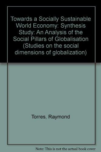 Towards a Socially Sustainable World Economy: An Analysis of the Social Pillars of Globalization: An Analysis of the Social Pillars of Globalisation