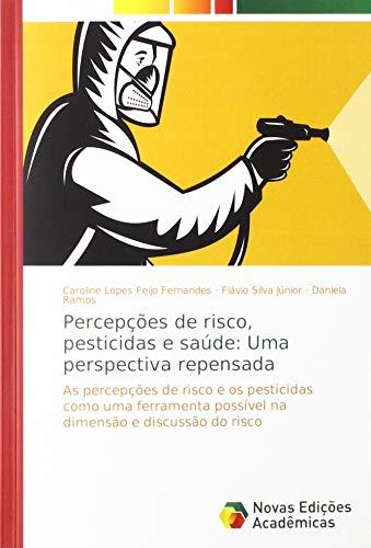 Percepções de risco, pesticidas e saúde: Uma perspectiva repensada: As percepções de risco e os pesticidas como uma ferramenta possível na dimensão e discussão do risco