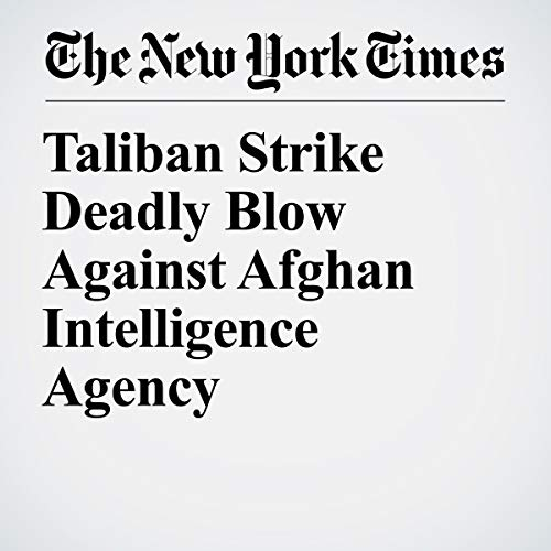 『Taliban Strike Deadly Blow Against Afghan Intelligence Agency』のカバーアート