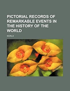 Pictorial Records of Remarkable Events in the History of the World