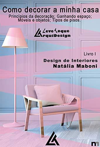 Como decorar a minha casa: Design de interiores - Livro 1