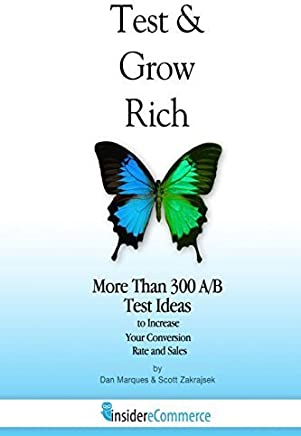 Test & Grow Rich: More Than 300 A/B Test Ideas to Increase Your Conversion Rate and Sales: Volume 1 (InsidereCommerce) by Scott Zakrajsek (2012-12-15)