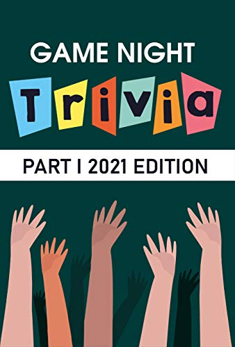 Game Night Trivia Part I 2021 Edition: 000 Trivia Questions To Stump Your Friends (English Edition)