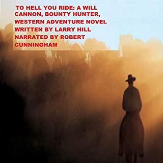 To Hell You Ride, Colorado     Will Cannon, Bounty Hunter, Western Adventure Novels, Book 44              Written by:                                                                                                                                 Larry Hill                               Narrated by:                                                                                                                                 Robert Cunningham                      Length: 3 hrs and 10 mins     Not rated yet     Overall 0.0