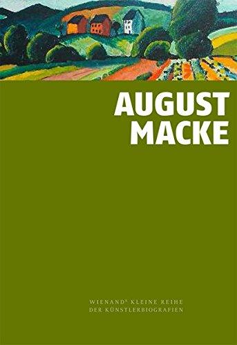 August Macke: Ein früh verstorbenes Genie (Wienand's Kleine Reihe der Künstlerbiografien)