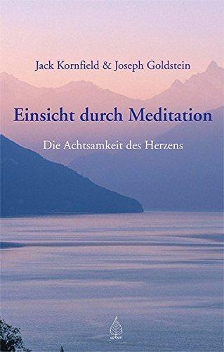 Einsicht durch Meditation: Die Achtsamkeit des Herzens