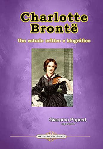 Charlotte Brontë: um estudo crítico e biográfico