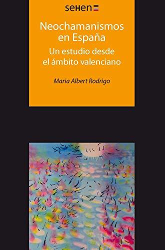 Neochamanismos en España. Un estudio desde el ámbito valenciano (SEHEN) eBook: Albert Rodrigo, Maria: Amazon.es: Tienda Kindle