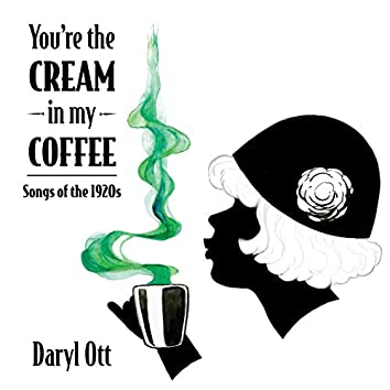 You're the Cream in My Coffee (Songs of the 1920s)