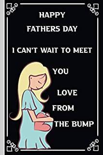 Happy fathers day i can't wait to meet you love From The Bump: Perfect For Father's Day Gifts, unique notebook for dad to ...