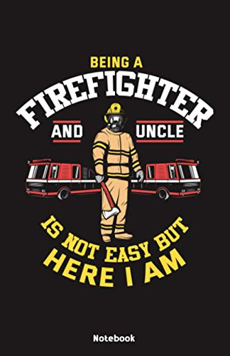 Being a Firefighter and Uncle is not easy but here I am Notebook: Notebook 5,5x8,5