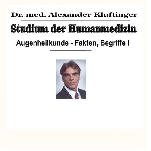 Studium der Humanmedizin - Augenheilkunde - Fakten, Begriffe, Vol. 1