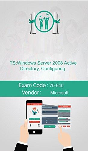 Microsoft 70-640 Exam: TS: Windows Server 2008 Active Directory, Configuring (English Edition)