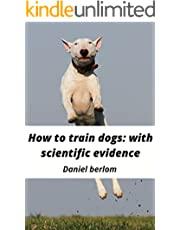 How to train dogs: with scientific evidence (English Edition)
