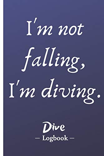I'm not Falling, I'm Diving: Dive Logbook | 100 dives for training, certification and fun |  Scuba Log Book | Dive Log Book (Scuba Diving Accessories)