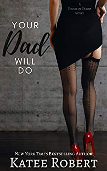 Your Dad Will Do (A Touch of Taboo Book 1) by [Katee Robert]