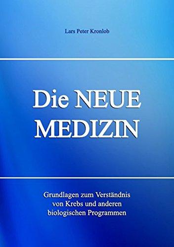 Die NEUE MEDIZIN. Grundlagen zum Verständnis von Krebs und anderen biologischen Programmen