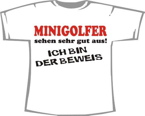 Minigolfer sehen sehr gut aus - Ich Bin der Beweis; T-Shirt weiß, Gr. L
