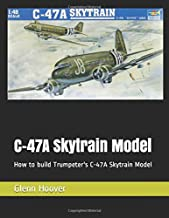 C-47A Skytrain Model: How to build Trumpeter's C-47A Skytrain Model (A Glenn Hoover Model Build Instruction Series)
