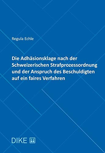 Die Adhäsionsklage nach der Schweizerischen Strafprozessordnung und der Anspruch des Beschuldigten a