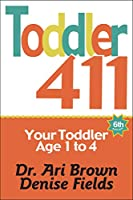 Toddler 411: Your Toddler Age 1 to 4