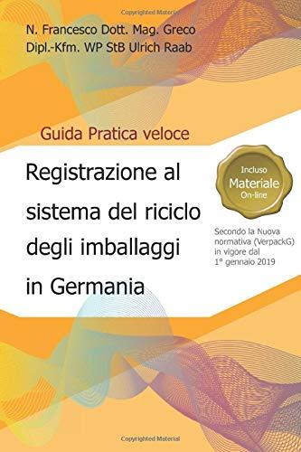 Registrazione al sistema del riciclo degli imballaggi in Germania: Secondo la nuova normativa, Verpackungsgesetz, in vigore dal 1° gennaio 2019 (Business in Germania, Band 1)
